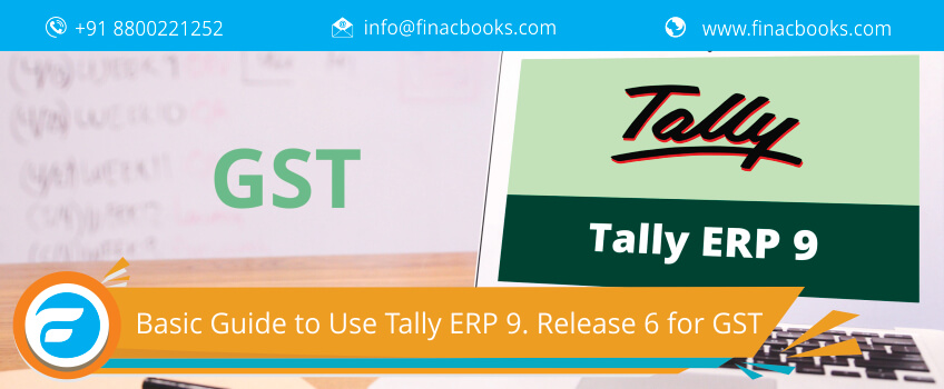 Basic Guide To Use Tally ERP 9. Release 6 For GST