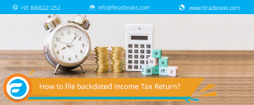 How to file backdated Income Tax Return (ITR)?