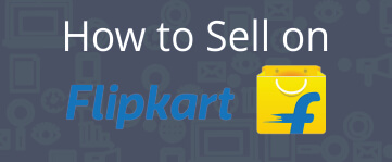 Guide to Become Flipkart Seller and Sell Products on Flipkart