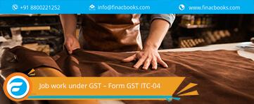 Job work under GST – Form GST ITC-04