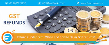 Refunds under GST - When and how to claim GST returns?