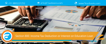 Section 80E: Income Tax Deduction or Interest on Education Loan