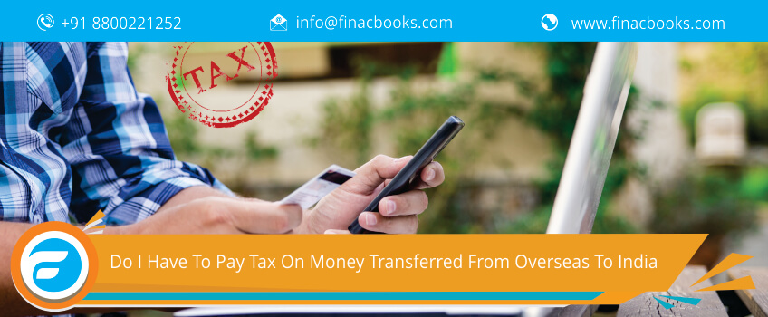 Do I Have To Pay Tax On Money Transferred From Overseas To India