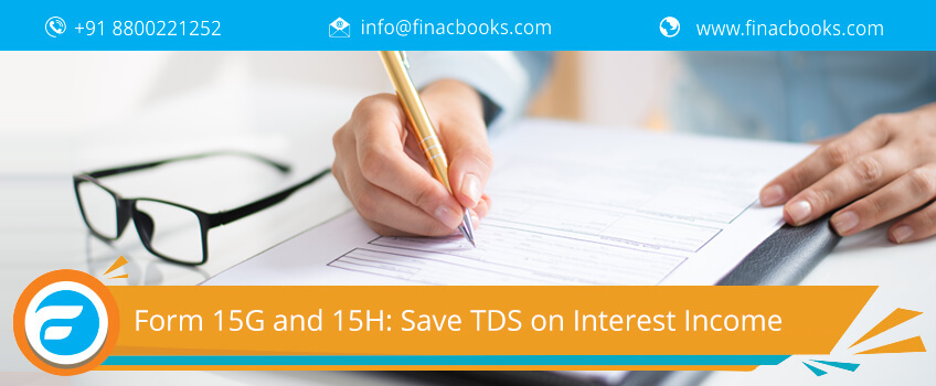 Form 15G and 15H to Save TDS on Interest Income