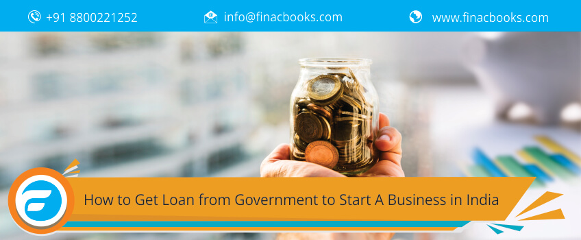 How to Get Loan from Government to Start A Business in India
