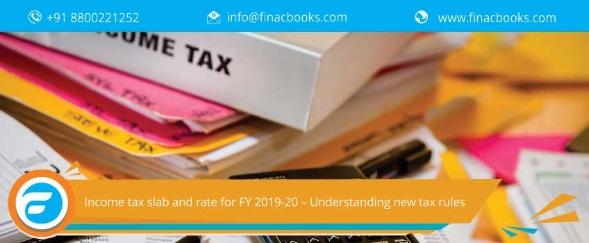 Income tax slab and rate for FY 2019-20 – Understanding new tax rules