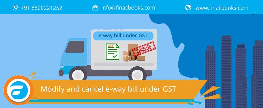 How to modify and cancel eway bill under GST