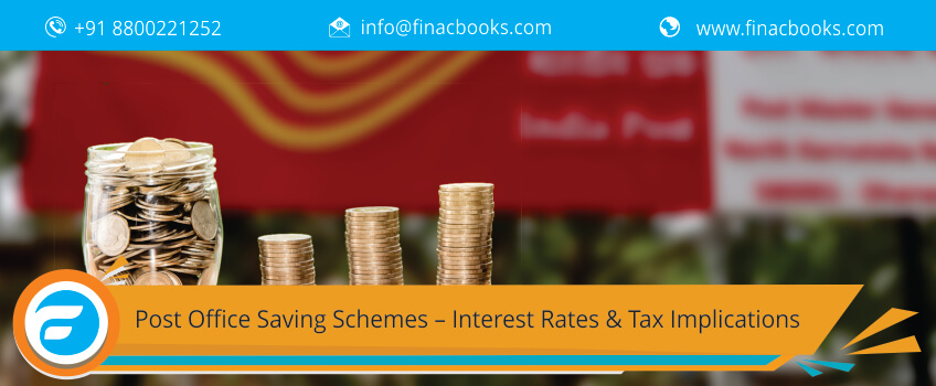 Post Office Saving Schemes – Interest Rates & Tax Implications