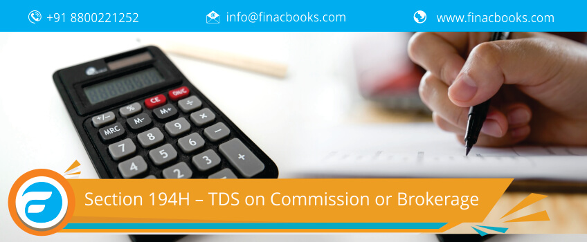 Section 194H – TDS on Commission or Brokerage