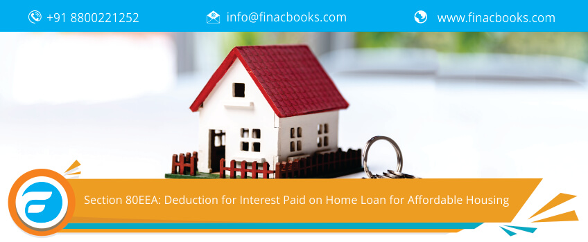 Section 80EEA: Deduction for Interest Paid on Home Loan for Affordable Housing