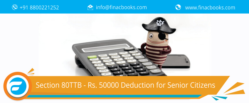 Section 80TTB - Rs. 50000 Deduction for Senior Citizens