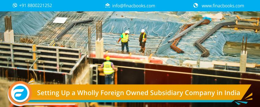 Setting Up a Wholly Foreign Owned Subsidiary Company in India