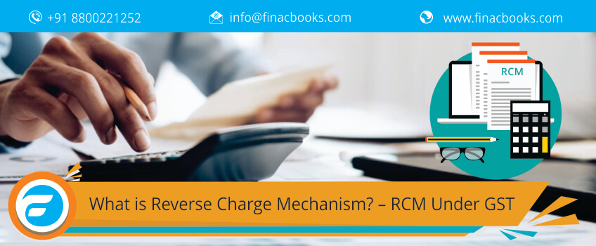 What is Reverse Charge Mechanism? – RCM Under GST