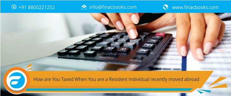 How are you Taxed When You are a Resident Individual Recently Moved Abroad