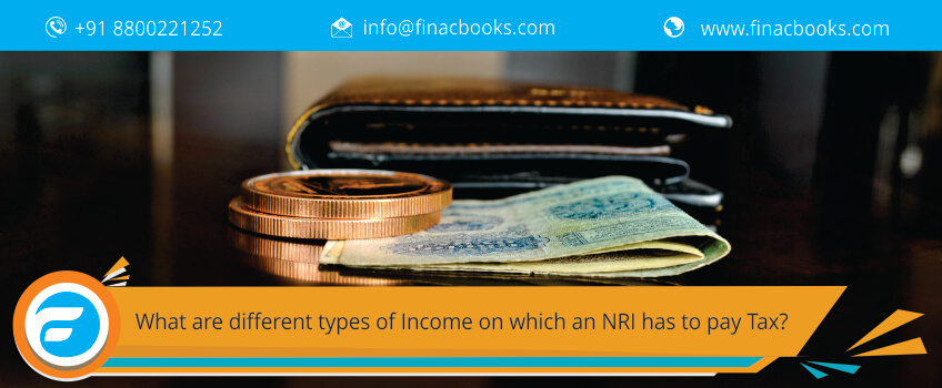 What are different types of Income on which an NRI has to pay Tax?